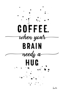 TEXT ART Coffee - when your brain needs a hug