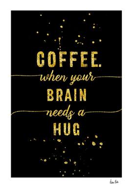 TEXT ART GOLD Coffee - when your brain needs a hug