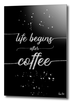 TEXT ART SILVER Life begins after coffee