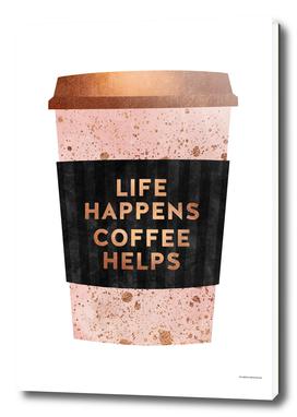 Life Happens, Coffee Helps 1
