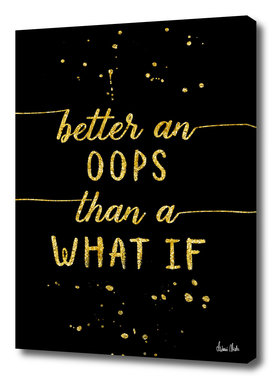 TEXT ART GOLD Better an oops than a what if