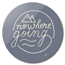 Nowhere Going