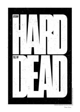 DESIGN HARD TILL I AM DEAD