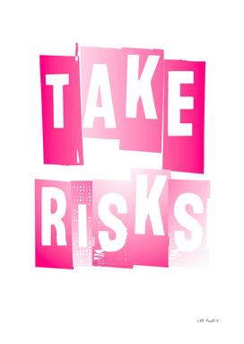 TAKE RISKS #1