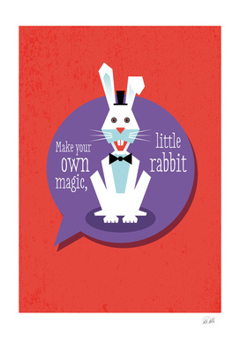 Make your own magic, little rabbit