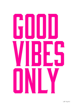 GOOD VIBES ONLY - HOT PINK
