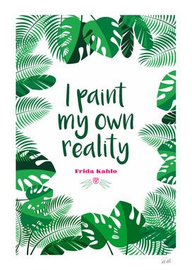 Frida Kahlo - I paint my own reality