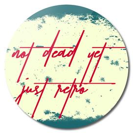 Not dead yet, just retro