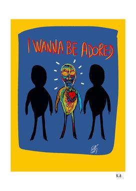 I wanna be Adored