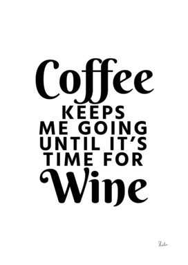 Coffee Keeps Me Going Until It's Time For Wine