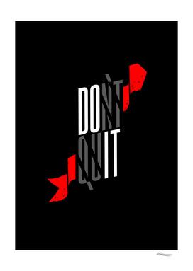 DO IT! don't quit!