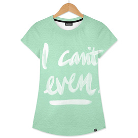 I Can't Even (Mint/White)