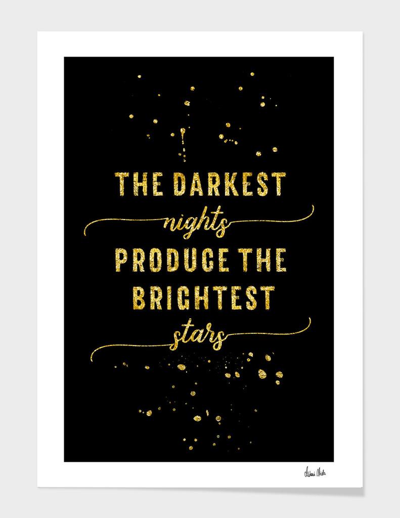 TEXT ART GOLD The darkest nights produce the brightest stars