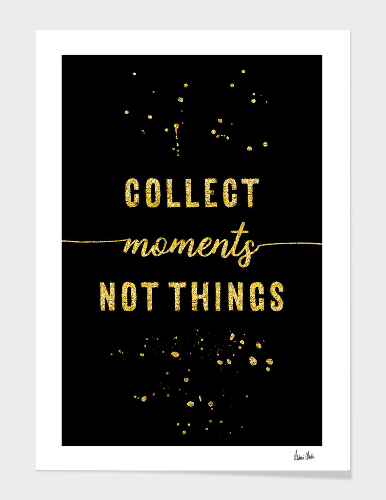 TEXT ART GOLD Collect moments not things