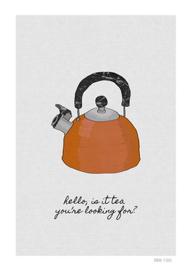 Hello Is It Tea You're Looking For?