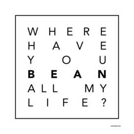 Where Have You BEAN All My Life?