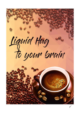 Coffee Poster 2 - Liquid Hug to Your Brain