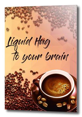 Coffee Poster 2 - Liquid Hug to Your Brain
