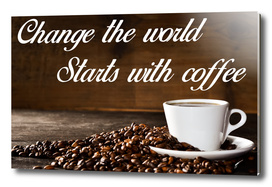 Coffee Poster 32 - Change the world