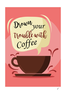 Coffee Poster 36 - Drown Your Trouble