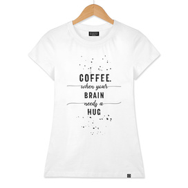 TEXT ART Coffee - when your brain needs a hug