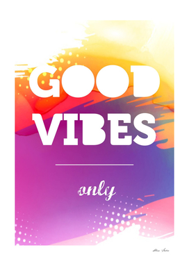 Good Vibes Only, Inspiration poster, tshirt