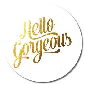Hello Gorgeous Gold