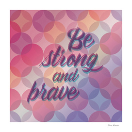 Be Strong and Brave