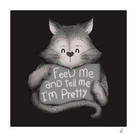 Feed me and Tell me Im Pretty Cat