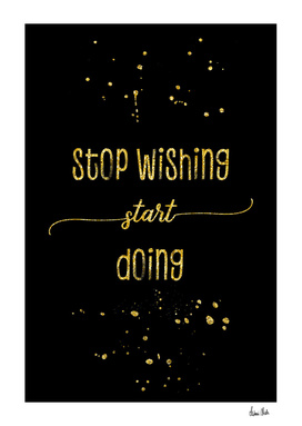 TEXT ART GOLD Stop wishing start doing