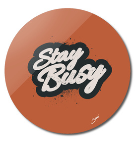STAY BUSY