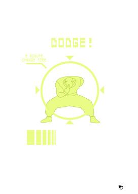Dodge!