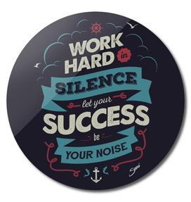 WORK HARD IN SILENCE