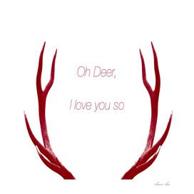 oh deer I love you so