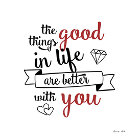 Good things in life are better with you