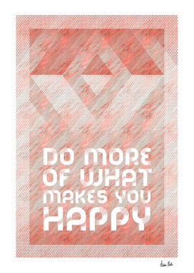 Graphic Art DO MORE OF WHAT MAKES YOU HAPPY | rosegold