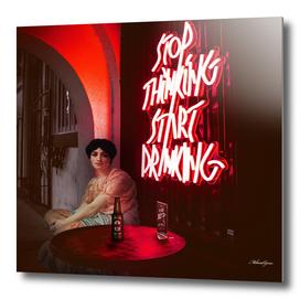 Stop Thinking, Start Drinking!