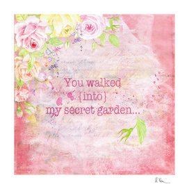 You walked into my secret garden
