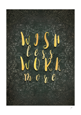 Wish less work more #motivation #quotes