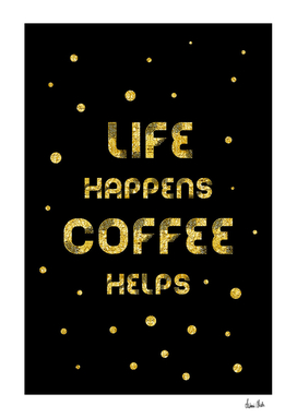 Text Art Gold LIFE HAPPENS COFFEE HELPS