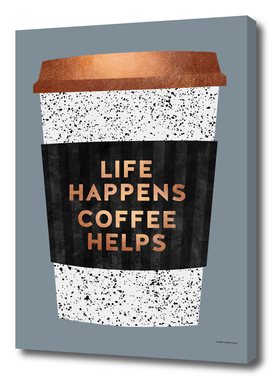 Life Happens, Coffee Helps 2