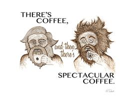 SPECTACULAR  COFFEE!