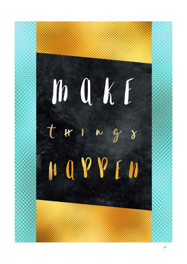Make things happen #motivationialquote