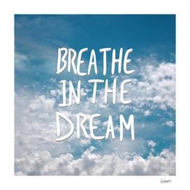 Breathe in the dream...