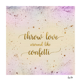 Text Art THROW LOVE AROUND LIKE CONFETTI | glittering colors