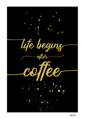 TEXT ART GOLD Life begins after coffee
