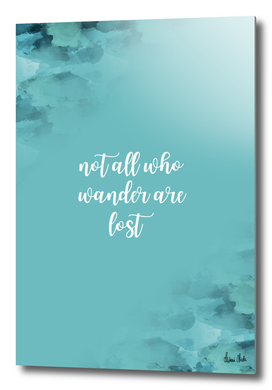 Text Art NOT ALL WHO WANDER ARE LOST | turquoise