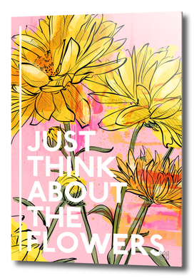 Just think about the flowers