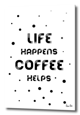 Text Art LIFE HAPPENS COFFEE HELPS