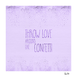 Text Art THROW LOVE AROUND LIKE CONFETTI | glittering purple